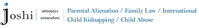 Joshi attorneys + counselors Parental Alienation / Family Law/ International Child Kidnapping / Child Abuse